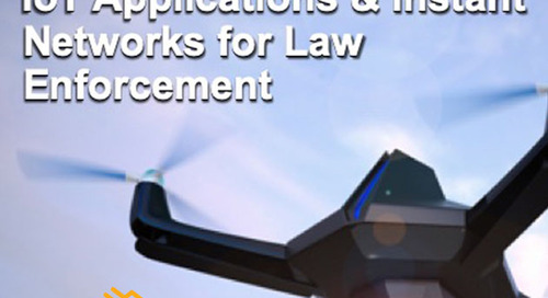 IoT Applications & Instant Networks for Law Enforcement