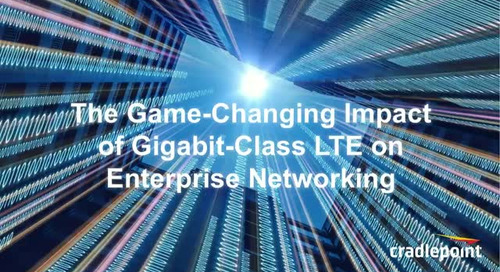 The Game-Changing Impact of Gigabit-Class LTE on Enterprise Networking