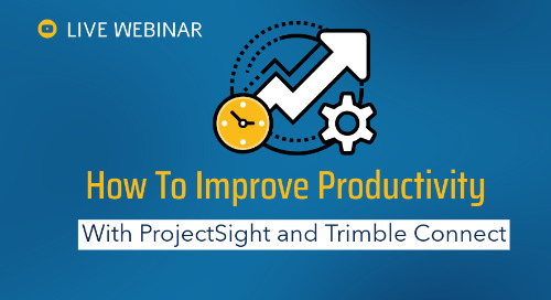 How To Improve Productivity With ProjectSight and Trimble Connect