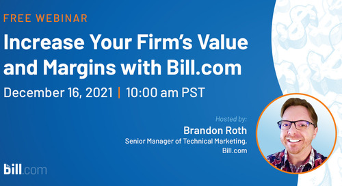 December 16 | 10:00 am PST: Increase Your Firm's Value and Margins with Bill.com