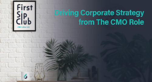 The First Sip Club Wrap Up: Driving Corporate Strategy from the CMO Role