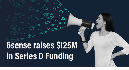 6sense Raises $125 Million in Series D Funding, Increases Valuation to $2.1 Billion