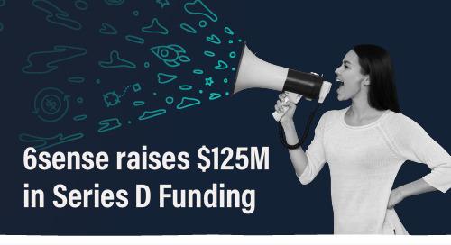6sense Raises $125 Million in Series D Funding, Increases Valuation to $2.1 Billion