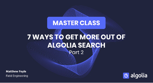 Master Class: 7 ways to get more out of Algolia search - Part II