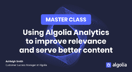 Master Class: Using Algolia Analytics to improve relevance & serve better content