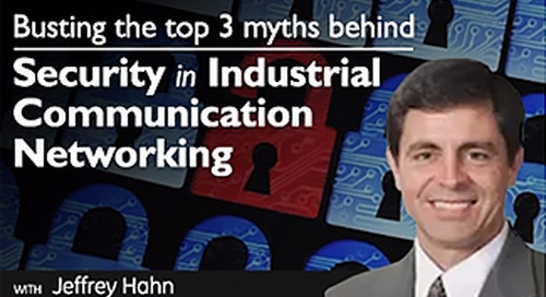 Busting the top 3 myths behind cybersecurity in industrial communication networking