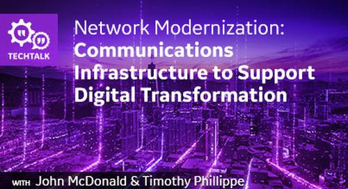 Network Modernization: Communications Infrastructure to Support Digital Transformation