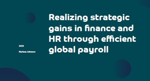 Realizing strategic gains in finance and HR through efficient global payroll
