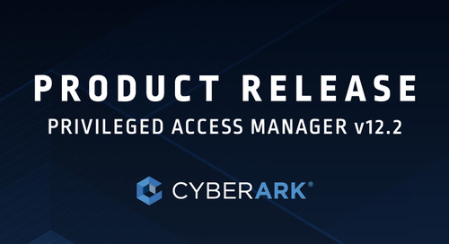 CyberArk Privileged Access Manager v12.2 Release