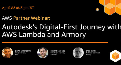 Autodesk's Digital First Journey with AWS Lambda and Armory: April 28 at 3 pm ET