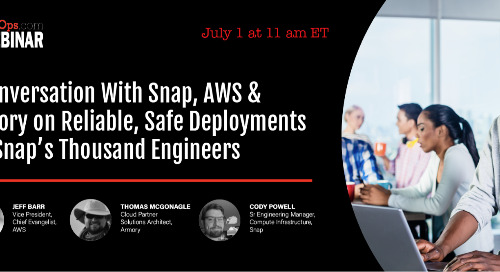A Conversation With Snap, AWS & Armory on Reliable, Safe Deployments for Snap's Thousand Engineers