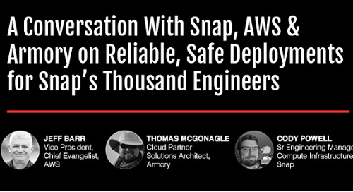 A conversation with Snap, AWS and Armory on Reliable, Safe Deployments