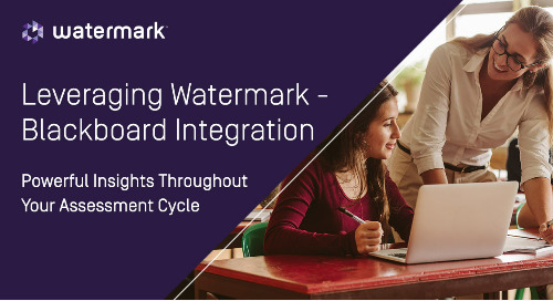 Leveraging  Watermark - Blackboard Integration: Powerful Insights Throughout Your Assessment Cycle