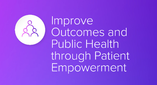 Improve Outcomes and Public Health through Patient Empowerment