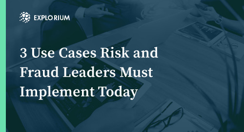 3 Use Cases Risk and Fraud Leaders Must Implement Today