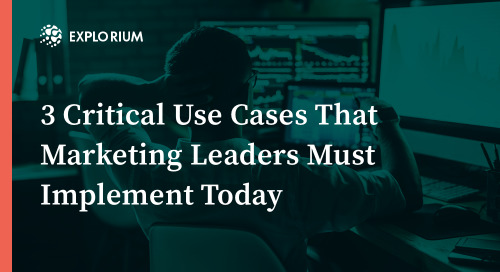 3 Critical Use Cases That Marketing Leaders Must Implement Today