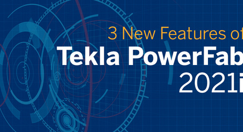 3 Exciting New Features Now Available in Tekla PowerFab 2021i