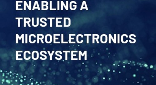Enabling a Trusted Domestic Microelectronics Ecosystem