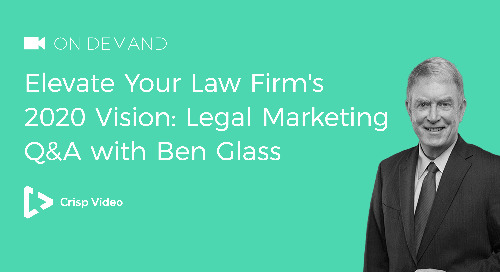Elevate Your Law Firm's 2020 Vision: Legal Marketing Q&A with Ben Glass