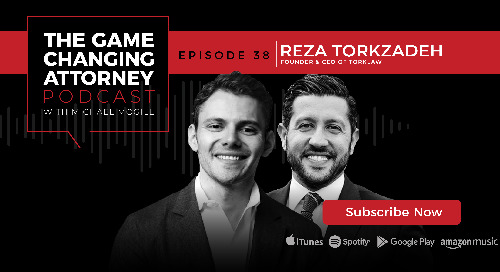 Episode 38 — Reza Torkzadeh — Leading a Client-Experience Driven Law Firm