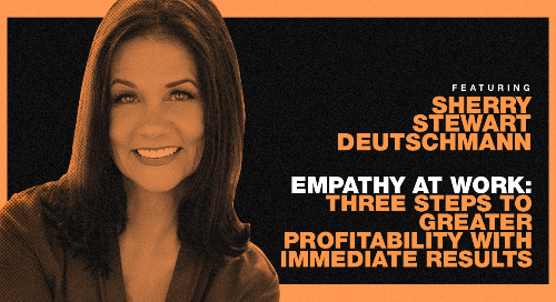 Empathy at Work: Three Steps to Greater Profitability with Immediate Results