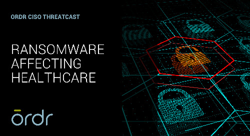 Ordr CISO Threatcast - Ransomware Affecting Healthcare