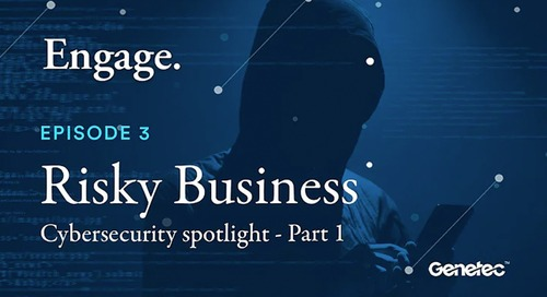 "Engage: A Genetec podcast - Episode 3 - ""Risky Business"" Part 1"