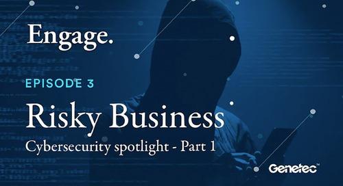 "Engage: A Genetec podcast - Episode 3 - ""Risky Business"" Part 1"