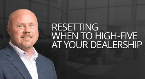 Resetting When to High-five at your Dealership