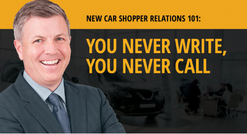 New Car Shopper Relations 101: You Never Write, You Never Call