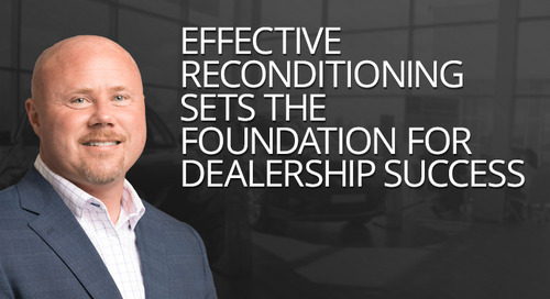Effective Reconditioning Sets the Foundation for Dealership Success