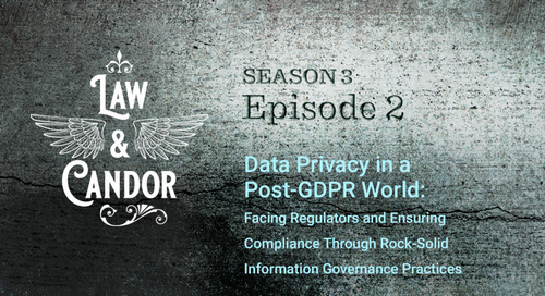 Data Privacy in a Post-GDPR World: Facing Regulators and Ensuring Compliance Through Rock-Solid Information Governance Practices