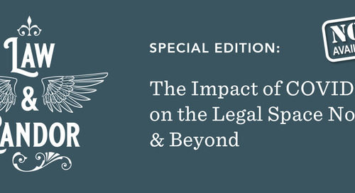 Special Edition: The Impact of COVID-19 on the Legal Space Now & Beyond
