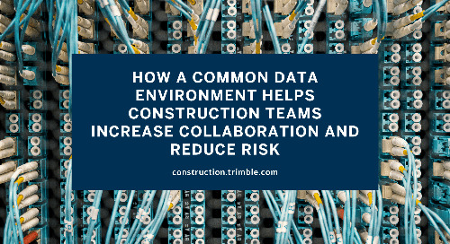 How a Common Data Environment Helps Construction Teams Increase Collaboration and Reduce Risk