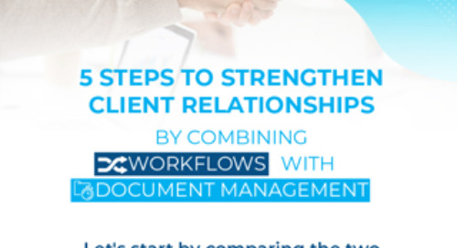 5 Ways to Strengthen Client Relationships by Combining Workflows with Document Management