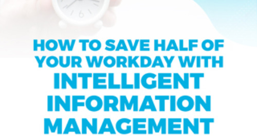 How to Save Half Your Workday with Intelligent Information Management