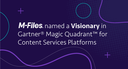 M-Files Named a Visionary in 2021 Gartner Magic Quadrant™ for Content Services Platforms