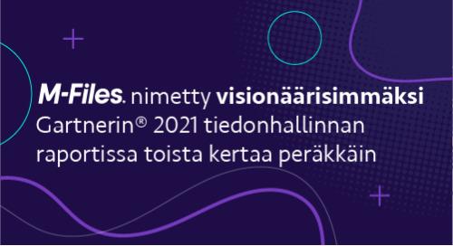 M-Files on nimetty tiedonhallinnan visionääriksi 2021 Gartner® Magic Quadrant™ for Content Services Platforms -raportissa