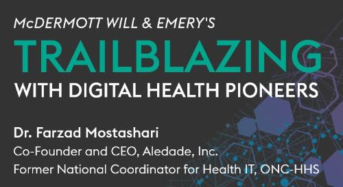 "VIDEO: Farzad on McDermott Will & Emery's ""Trailblazing with Digital Health Pioneers"""