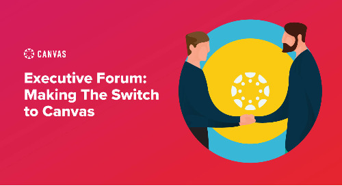 Executive Forum: Making the Switch to Canvas
