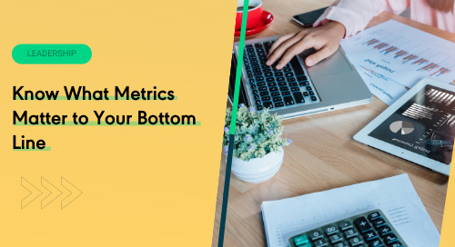 Stop Whining and Start Doing: Know What Metrics Matter to Your Bottom Line