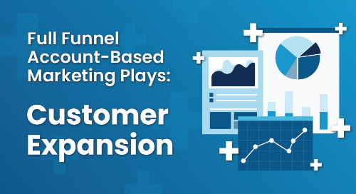 Full Funnel Account-Based Marketing Plays: Customer Expansion