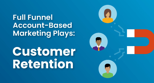 Full Funnel Account-Based Marketing Plays: Customer Retention