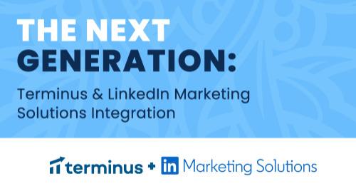 The Next Generation: Terminus & LinkedIn Marketing Solutions Integration