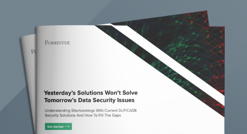 Forrester Study: Yesterday's Solutions Won't Solve Tomorrow's Data Security Issues