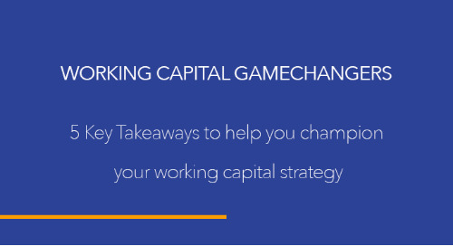Working Capital Gamechangers: 5 Key Takeaways to help you champion your working capital strategy