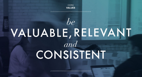 Be Valuable, Relevant and Consistent