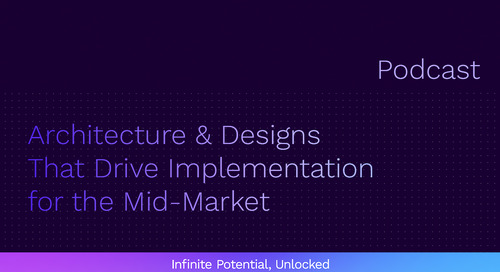 Architecture & Designs That Drive Implementation for the Mid-Market