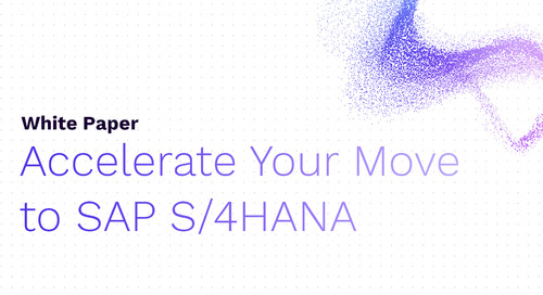 Accelerate Your Move to SAP S/4HANA