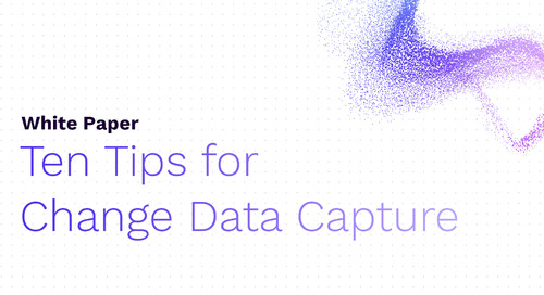 Ten Tips for Change Data Capture